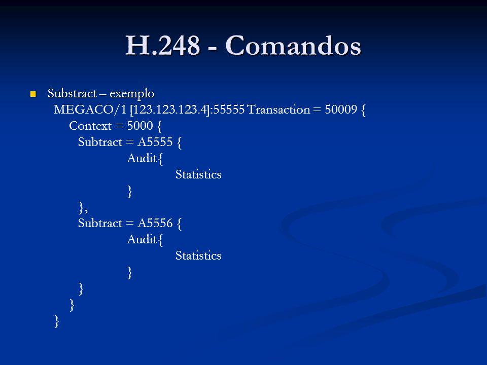 H.248 - Comandos Substract – exemplo Substract – exemplo MEGACO/1 [123.123.123.4]:55555 Transaction = 50009 { Context = 5000 { Subtract = A5555 { Audi