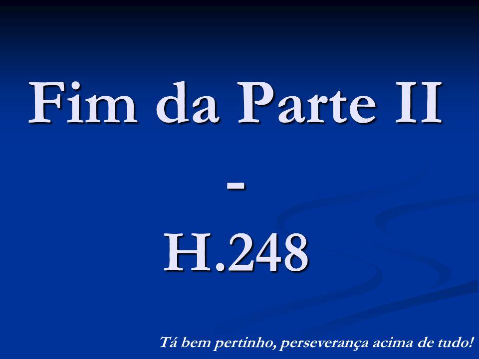 Fim da Parte II - H.248 Tá bem pertinho, perseverança acima de tudo!