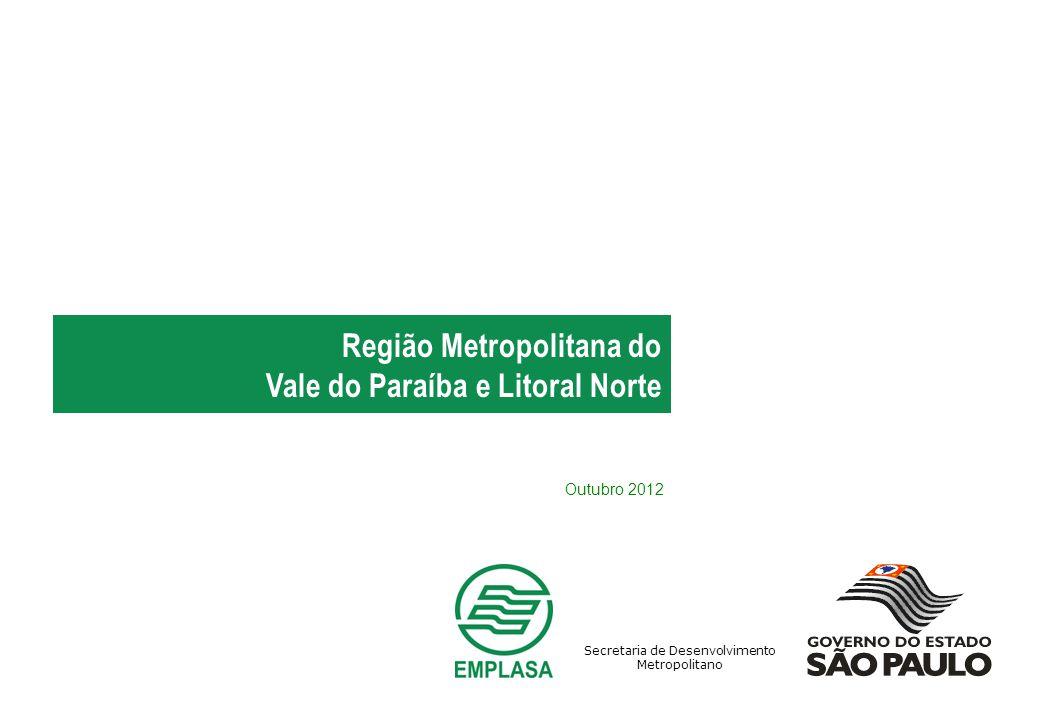 Região Metropolitana do Vale do Paraíba e Litoral Norte Secretaria de Desenvolvimento Metropolitano Outubro 2012