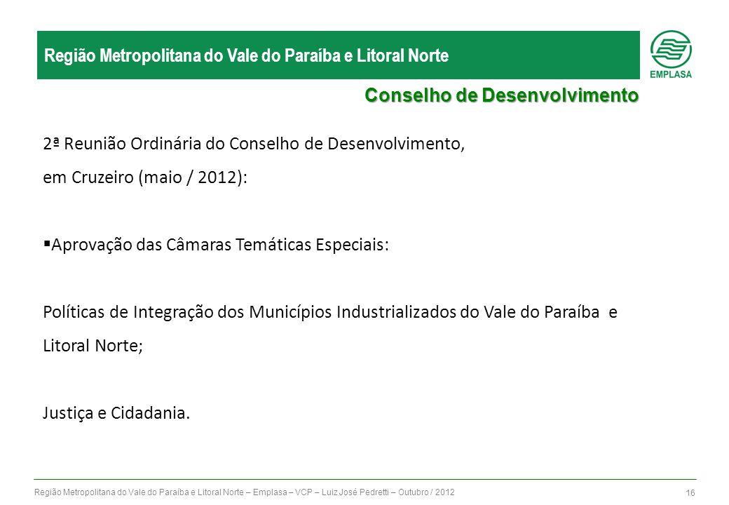 Região Metropolitana do Vale do Paraíba e Litoral Norte – Emplasa – VCP – Luiz José Pedretti – Outubro / 2012 16 Região Metropolitana do Vale do Paraí