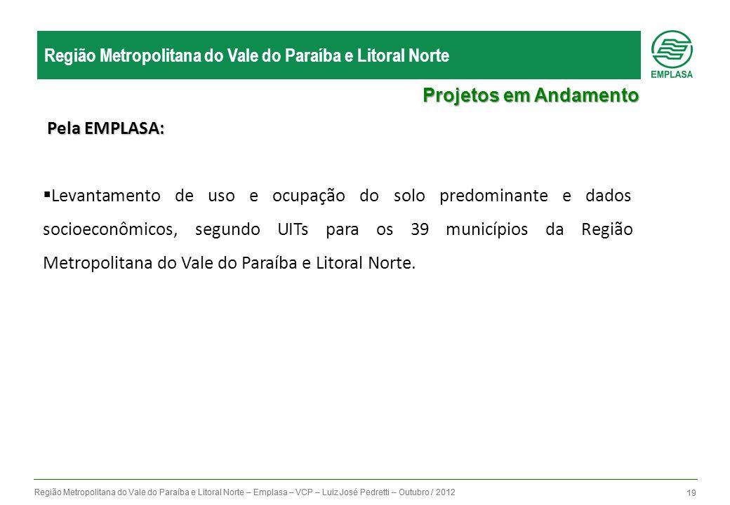 Região Metropolitana do Vale do Paraíba e Litoral Norte – Emplasa – VCP – Luiz José Pedretti – Outubro / 2012 19 Região Metropolitana do Vale do Paraí