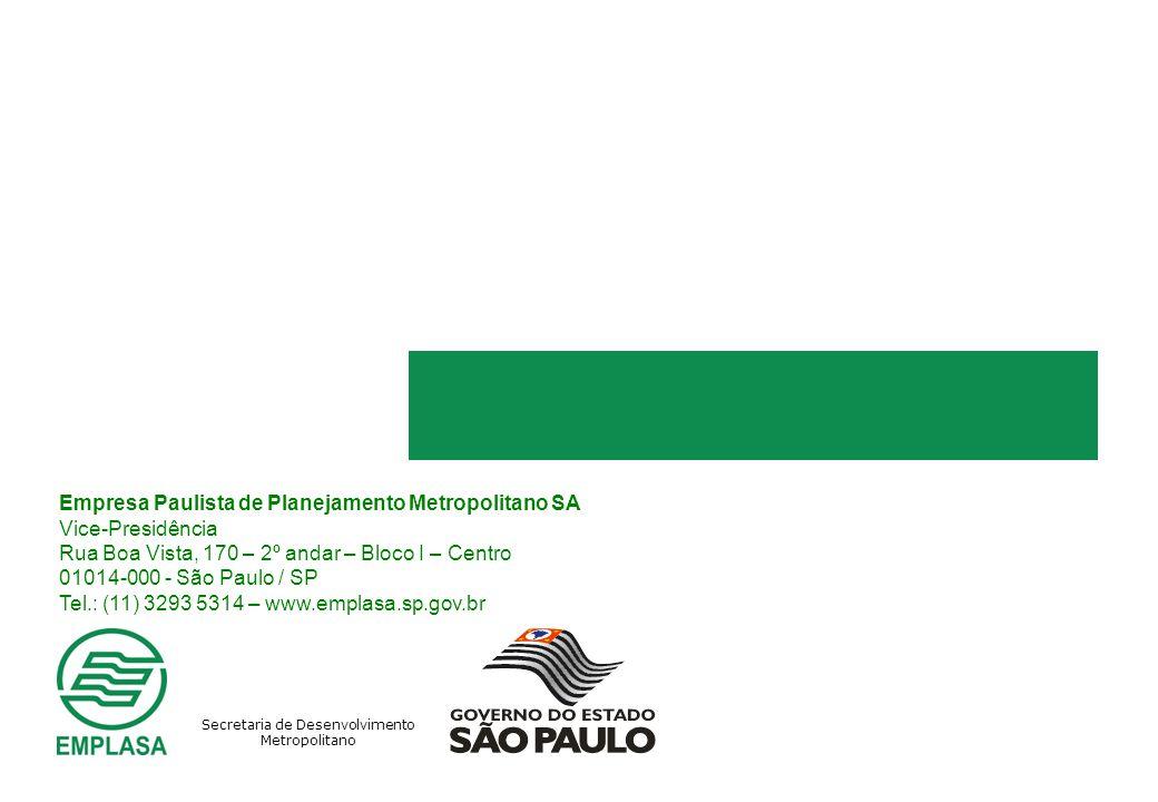 Secretaria de Desenvolvimento Metropolitano Empresa Paulista de Planejamento Metropolitano SA Vice-Presidência Rua Boa Vista, 170 – 2º andar – Bloco I – Centro 01014-000 - São Paulo / SP Tel.: (11) 3293 5314 – www.emplasa.sp.gov.br