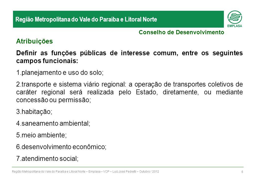 Região Metropolitana do Vale do Paraíba e Litoral Norte – Emplasa – VCP – Luiz José Pedretti – Outubro / 2012 6 Região Metropolitana do Vale do Paraíb