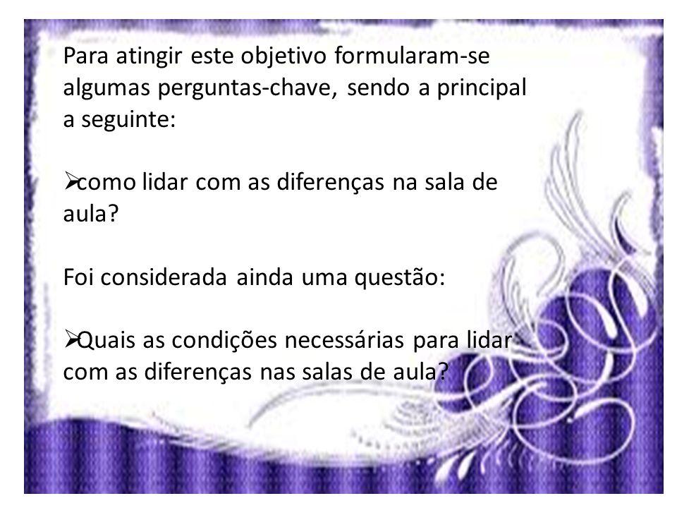 Para atingir este objetivo formularam-se algumas perguntas-chave, sendo a principal a seguinte:  como lidar com as diferenças na sala de aula? Foi co