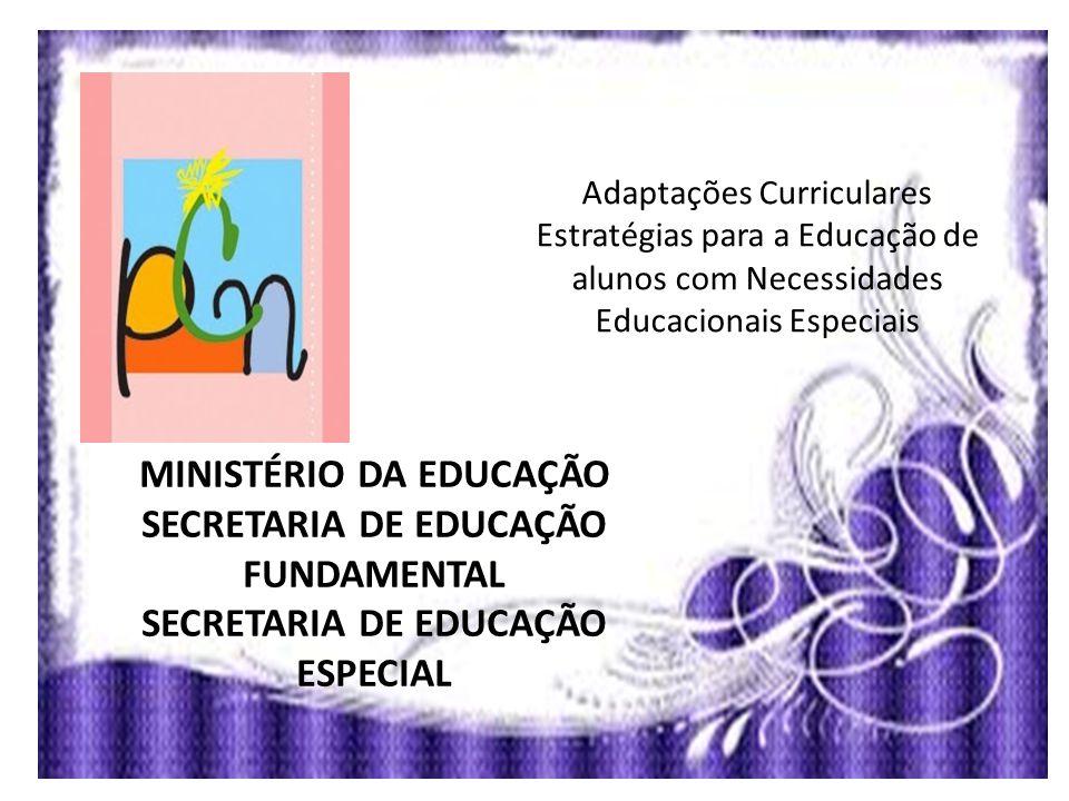 MINISTÉRIO DA EDUCAÇÃO SECRETARIA DE EDUCAÇÃO FUNDAMENTAL SECRETARIA DE EDUCAÇÃO ESPECIAL Adaptações Curriculares Estratégias para a Educação de aluno
