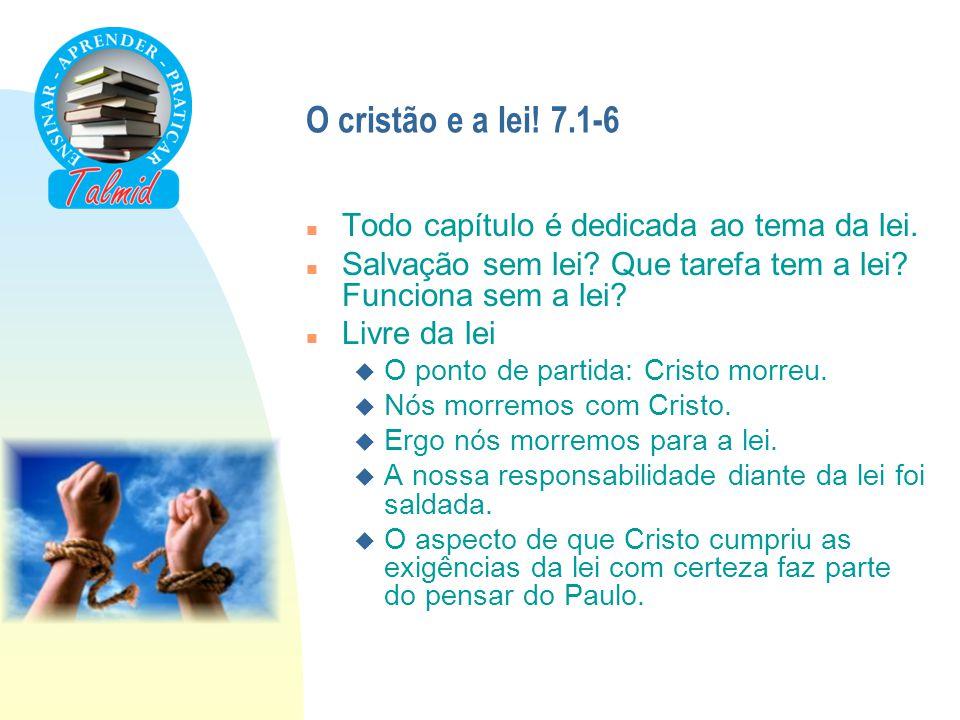 O cristão e a lei! 7.1-6 nTnTodo capítulo é dedicada ao tema da lei. nSnSalvação sem lei? Que tarefa tem a lei? Funciona sem a lei? nLnLivre da lei uO