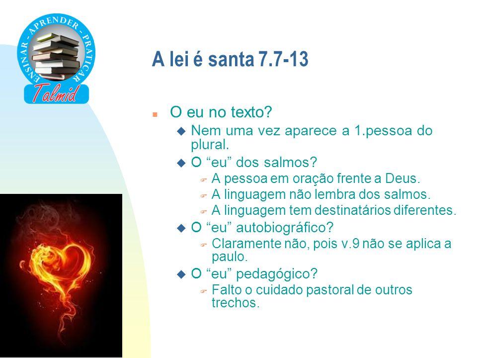 """A lei é santa 7.7-13 n O eu no texto? u Nem uma vez aparece a 1.pessoa do plural. u O """"eu"""" dos salmos? F A pessoa em oração frente a Deus. F A linguag"""