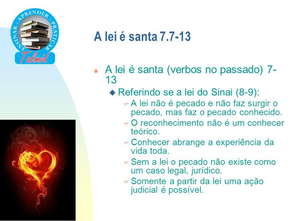 A lei é santa 7.7-13 n A lei é santa (verbos no passado) 7- 13 u Referindo se a lei do Sinai (8-9): F A lei não é pecado e não faz surgir o pecado, ma