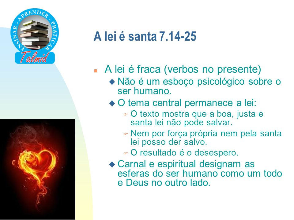 A lei é santa 7.14-25 n A lei é fraca (verbos no presente) u Não é um esboço psicológico sobre o ser humano. u O tema central permanece a lei: F O tex