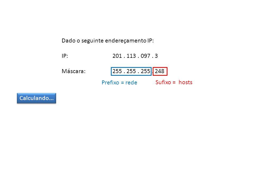Dado o seguinte endereçamento IP: IP: 201. 113. 097.
