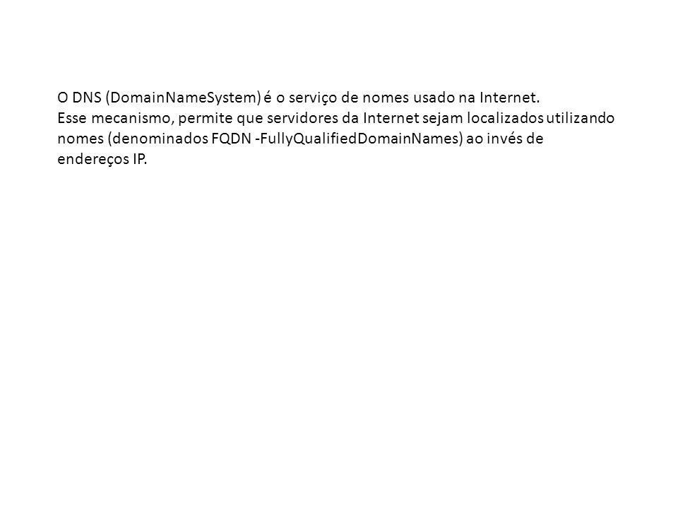 O DNS (DomainNameSystem) é o serviço de nomes usado na Internet.