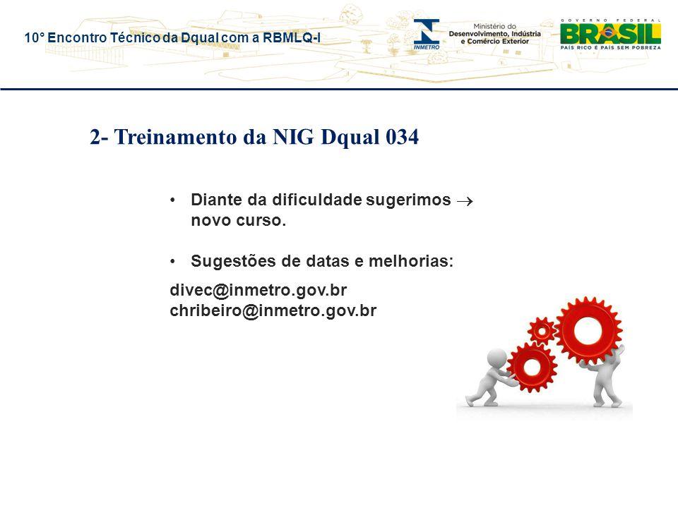 10° Encontro Técnico da Dqual com a RBMLQ-I 2- Treinamento da NIG Dqual 034 Diante da dificuldade sugerimos  novo curso. Sugestões de datas e melhori