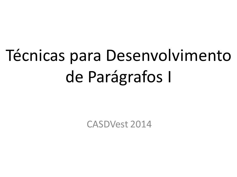 Técnicas para Desenvolvimento de Parágrafos I CASDVest 2014