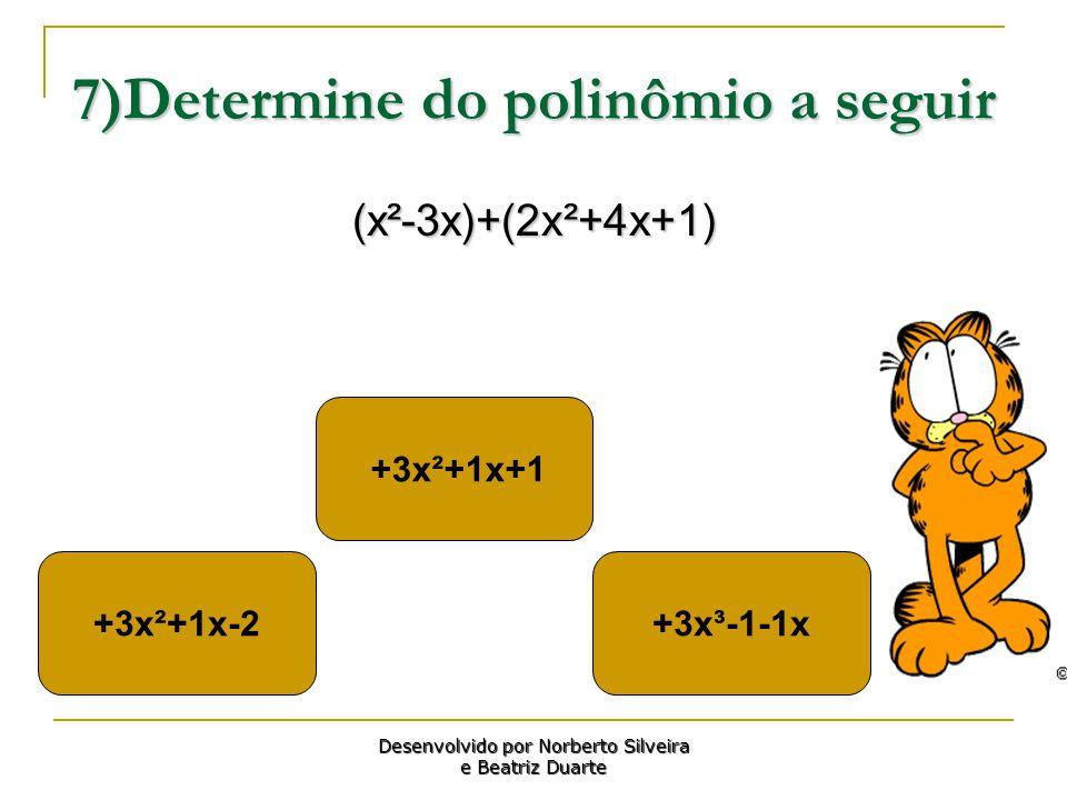 7)Determine do polinômio a seguir (x²-3x)+(2x²+4x+1) +3x²+1x+1 +3x³-1-1x+3x²+1x-2 Desenvolvido por Norberto Silveira e Beatriz Duarte