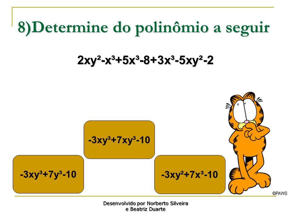 8)Determine do polinômio a seguir 2xy²-x³+5x³-8+3x³-5xy²-2 -3xy³+7y³-10 -3xy²+7x³-10 -3xy³+7xy³-10 Desenvolvido por Norberto Silveira e Beatriz Duarte