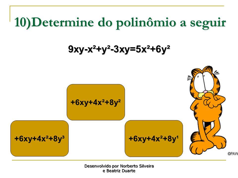 10)Determine do polinômio a seguir 9xy-x²+y²-3xy=5x²+6y² +6xy+4x²+8y³ +6xy+4x²+8y¹ +6xy+4x²+8y² Desenvolvido por Norberto Silveira e Beatriz Duarte