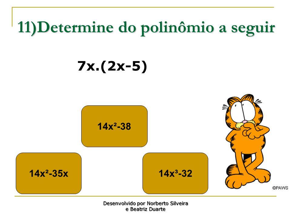 11)Determine do polinômio a seguir 14x²-35x 14x²-38 14x³-32 Desenvolvido por Norberto Silveira e Beatriz Duarte 7x.(2x-5)