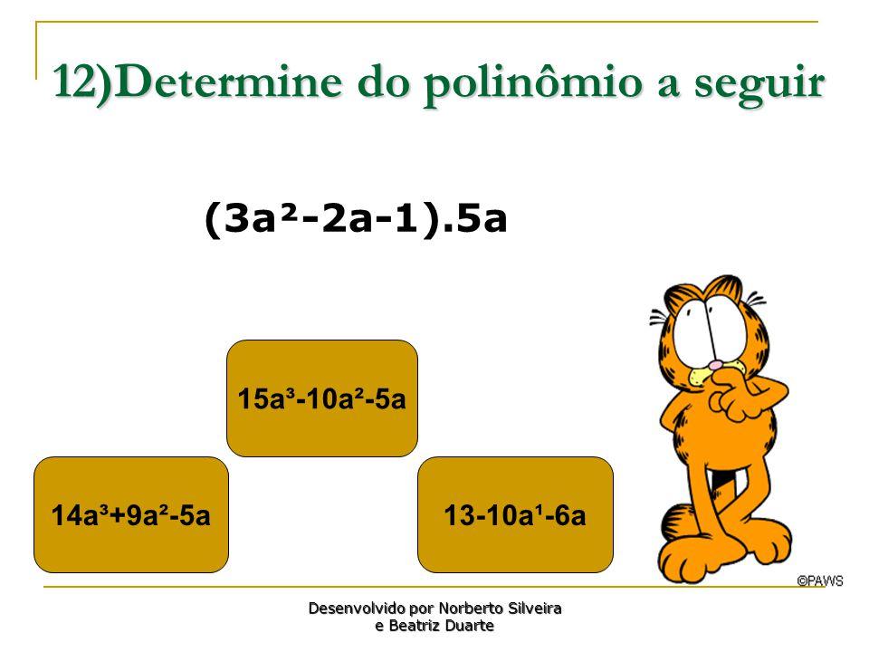 12)Determine do polinômio a seguir 14a³+9a²-5a13-10a¹-6a 15a³-10a²-5a Desenvolvido por Norberto Silveira e Beatriz Duarte (3a²-2a-1).5a