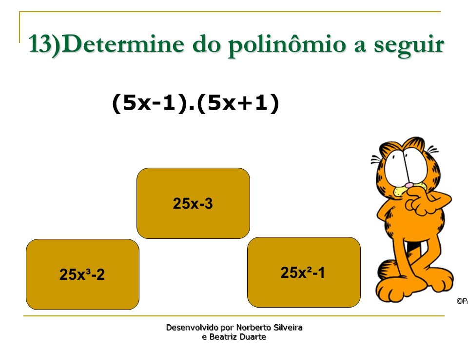 13)Determine do polinômio a seguir 25x³-2 25x²-1 25x-3 Desenvolvido por Norberto Silveira e Beatriz Duarte (5x-1).(5x+1)