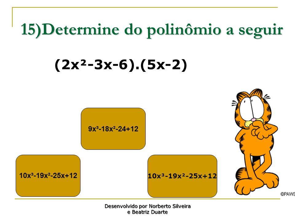 15)Determine do polinômio a seguir 10x³-19x²-25x+12 9x³-18x²-24+12 10x³-19x²-25x+12 Desenvolvido por Norberto Silveira e Beatriz Duarte (2x²-3x-6).(5x