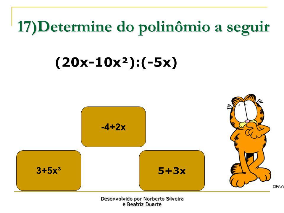 17)Determine do polinômio a seguir 3+5x³ -4+2x 5+3x Desenvolvido por Norberto Silveira e Beatriz Duarte (20x-10x²):(-5x)