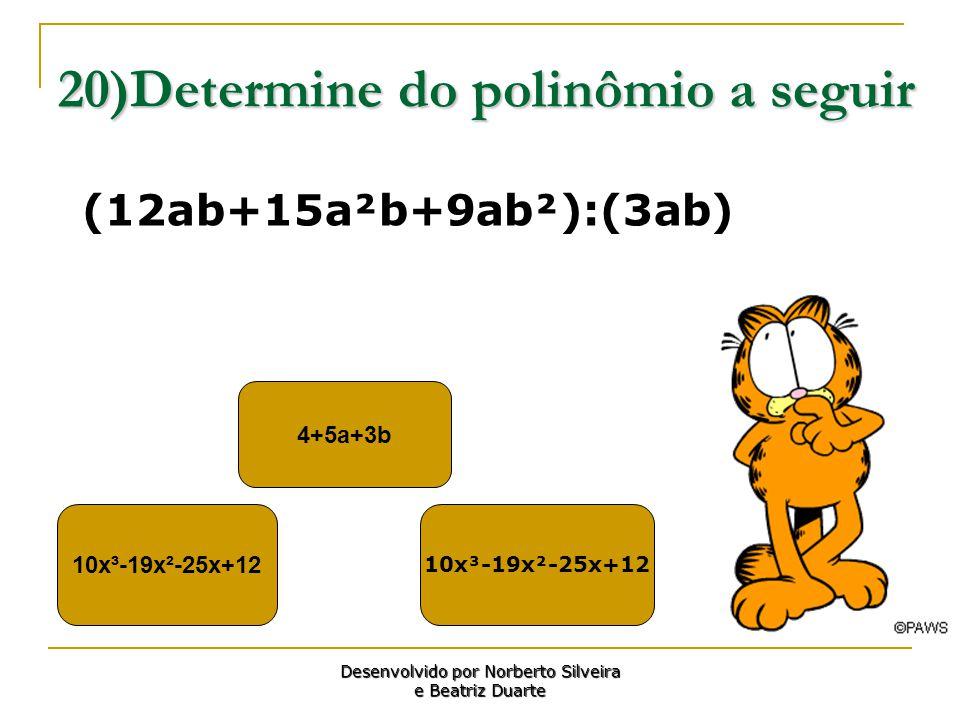 20)Determine do polinômio a seguir 10x³-19x²-25x+12 4+5a+3b 10x³-19x²-25x+12 Desenvolvido por Norberto Silveira e Beatriz Duarte (12ab+15a²b+9ab²):(3a