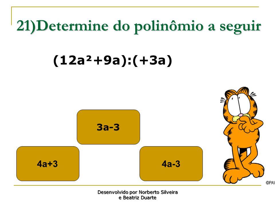 21)Determine do polinômio a seguir 4a+34a-3 3a-3 Desenvolvido por Norberto Silveira e Beatriz Duarte (12a²+9a):(+3a)