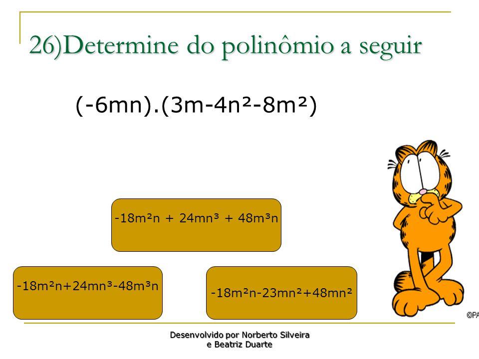 26)Determine do polinômio a seguir -18m²n+24mn³-48m³n -18m²n + 24mn³ + 48m³n -18m²n-23mn²+48mn² Desenvolvido por Norberto Silveira e Beatriz Duarte (-