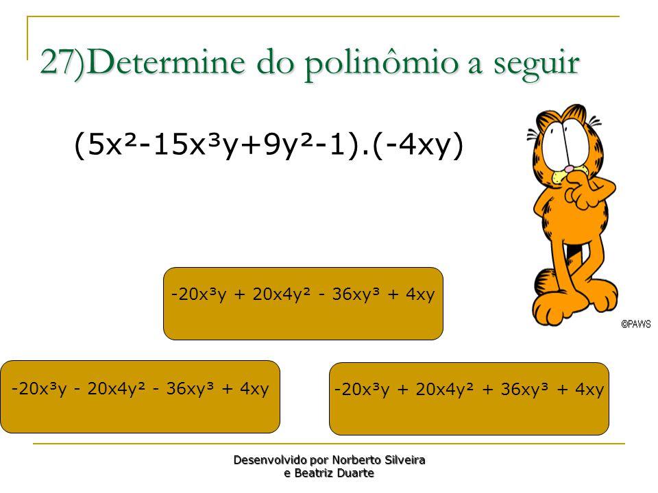 27)Determine do polinômio a seguir -20x³y + 20x4y² - 36xy³ + 4xy -20x³y + 20x4y² + 36xy³ + 4xy -20x³y - 20x4y² - 36xy³ + 4xy Desenvolvido por Norberto