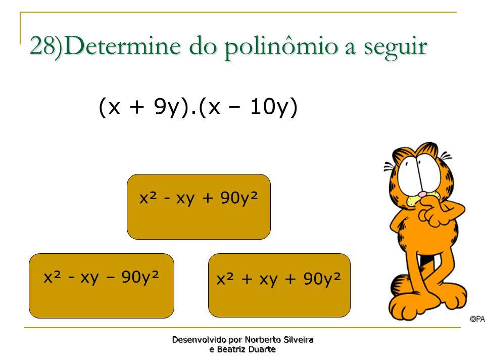 28)Determine do polinômio a seguir x² - xy + 90y² x² + xy + 90y² x² - xy – 90y² Desenvolvido por Norberto Silveira e Beatriz Duarte (x + 9y).(x – 10y)