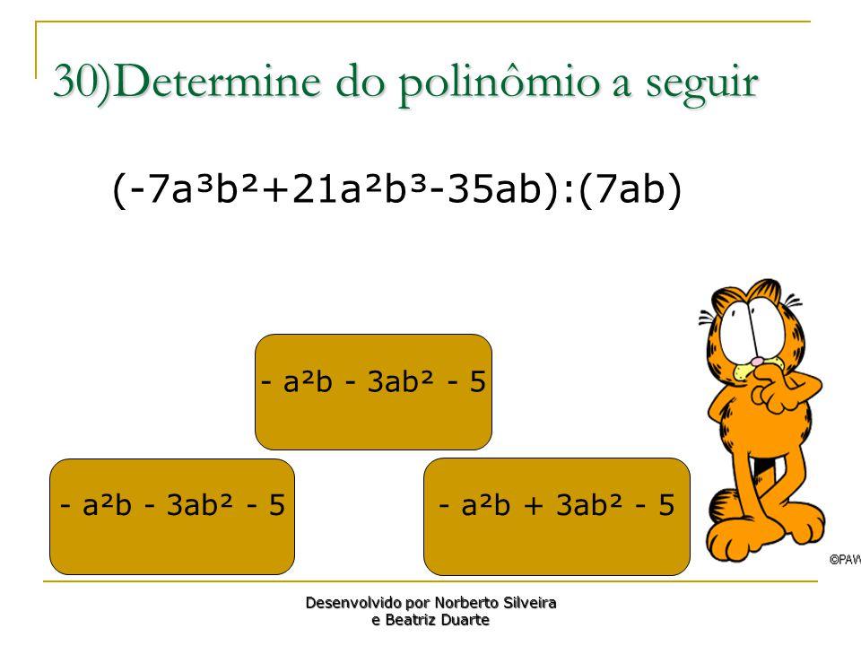 30)Determine do polinômio a seguir - a²b - 3ab² - 5 - a²b + 3ab² - 5 - a²b - 3ab² - 5 Desenvolvido por Norberto Silveira e Beatriz Duarte (-7a³b²+21a²