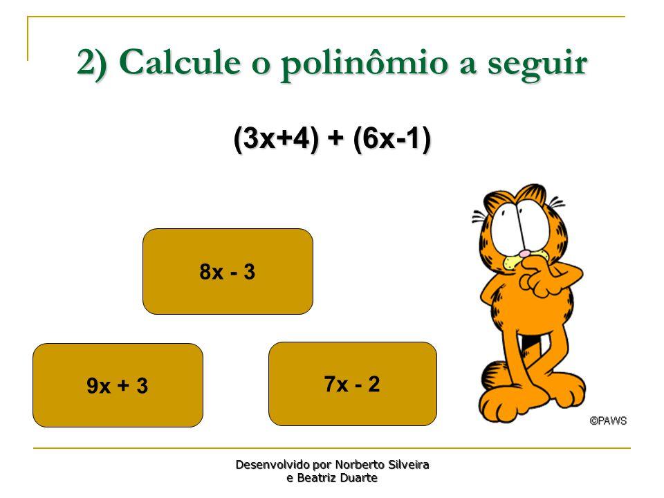 3) Calcule o polinômio a seguir (2a+5b)+(7a-6b) 9a-1b6a-8b 5a-2b Desenvolvido por Norberto Silveira e Beatriz Duarte