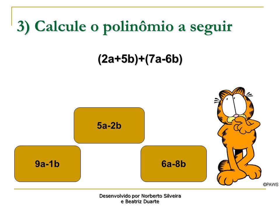 32)Determine do polinômio a seguir a² + 4a - 7 2a² – 3a + 7 2a² + 4a + 7 (9a 4 + 36a³- 63a²):(9a²) Desenvolvido por Norberto Silveira e Beatriz Duarte