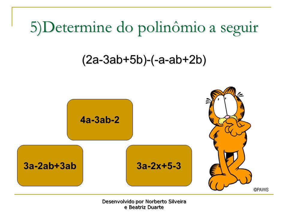 25)Determine do polinômio a seguir -7x³ - 14x²y -7x³ + 14x²y 7x³ + 14x² Desenvolvido por Norberto Silveira e Beatriz Duarte (-7x).(x²-2xy)