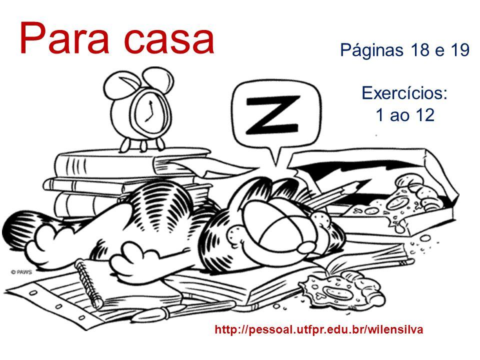 Para casa Páginas 18 e 19 Exercícios: 1 ao 12 http://pessoal.utfpr.edu.br/wilensilva