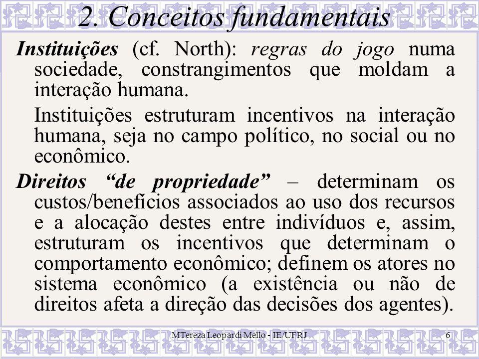 MTereza Leopardi Mello - IE/UFRJ17 Daí o desenvolvimento de mecanismos de gestão (governance) que buscam manter e solucionar problemas originados das relações contratuais.