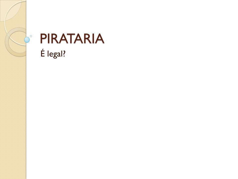 PIRATARIA É legal?