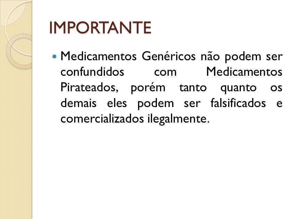 IMPORTANTE Medicamentos Genéricos não podem ser confundidos com Medicamentos Pirateados, porém tanto quanto os demais eles podem ser falsificados e co