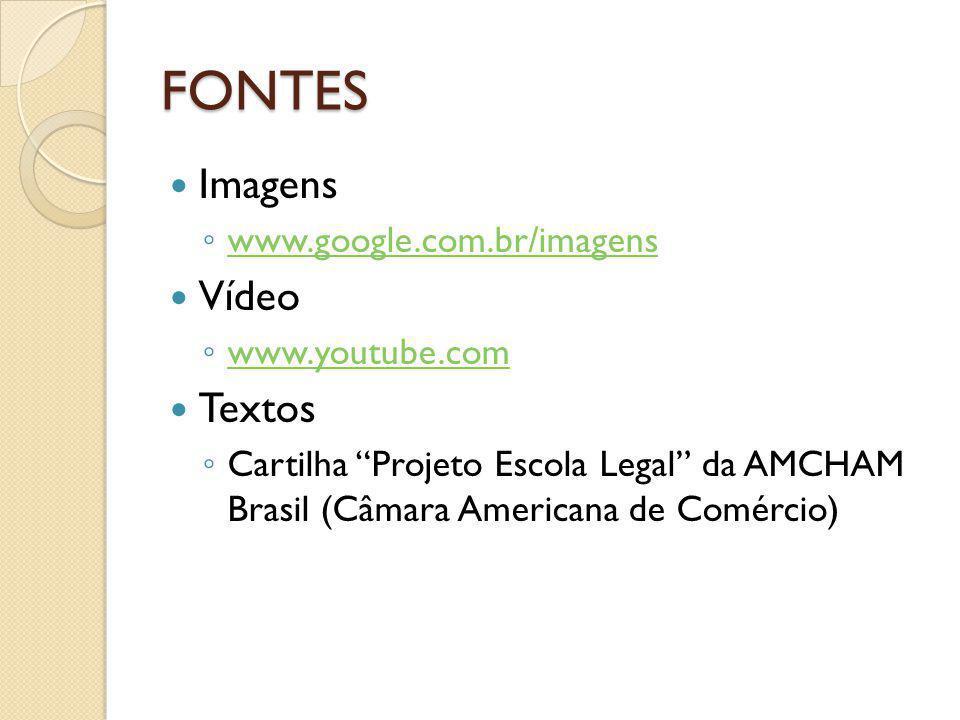 """FONTES Imagens ◦ www.google.com.br/imagens www.google.com.br/imagens Vídeo ◦ www.youtube.com www.youtube.com Textos ◦ Cartilha """"Projeto Escola Legal"""""""