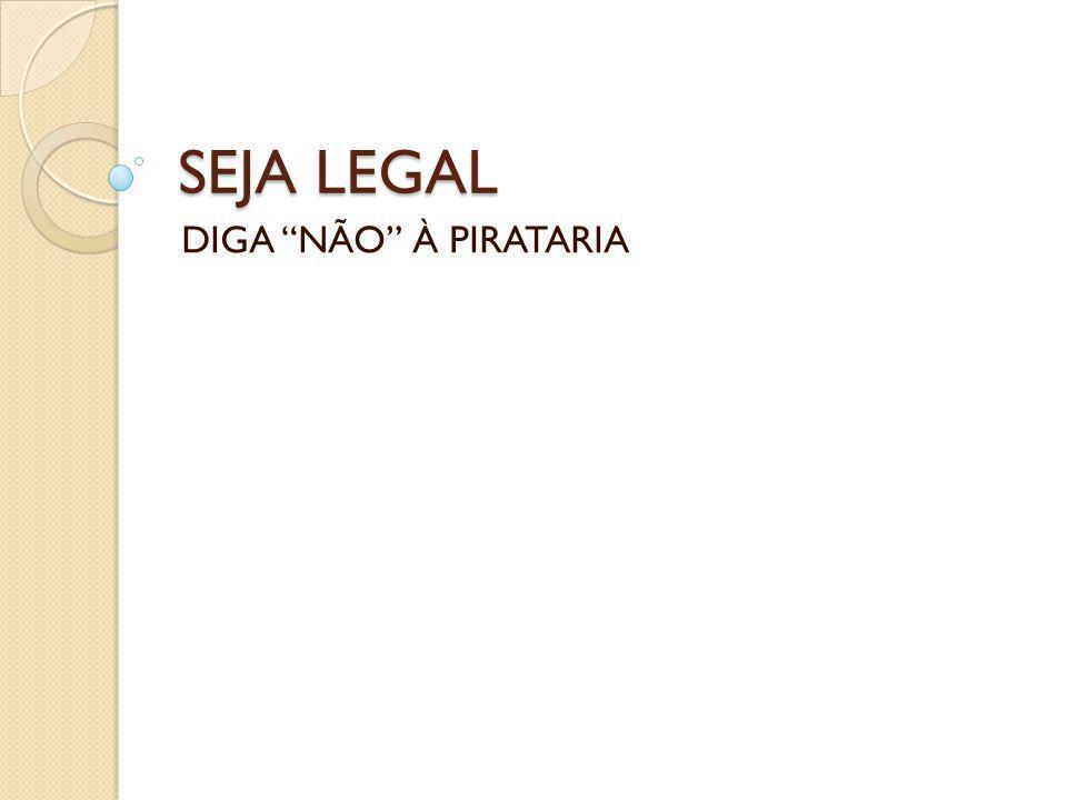"""SEJA LEGAL DIGA """"NÃO"""" À PIRATARIA"""