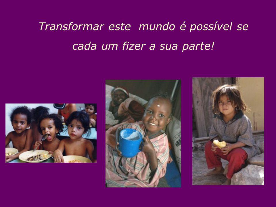 Transformar este mundo é possível se cada um fizer a sua parte!