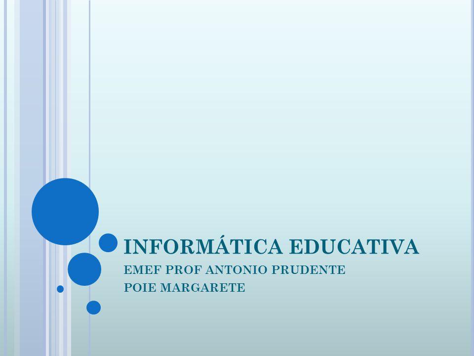 INFORMÁTICA EDUCATIVA EMEF PROF ANTONIO PRUDENTE POIE MARGARETE