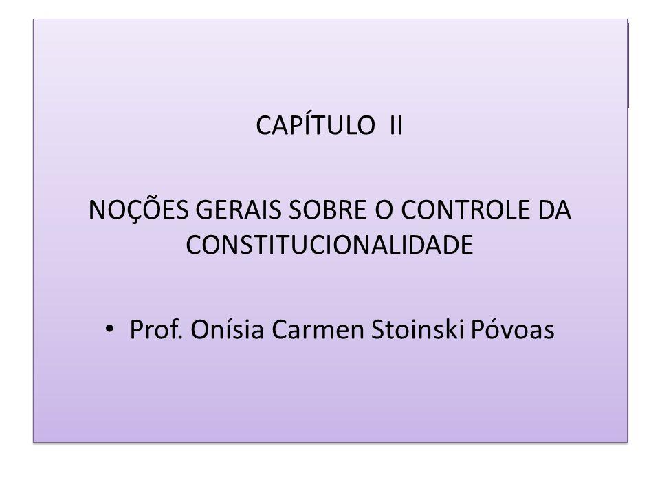 CAPÍTULO II NOÇÕES GERAIS SOBRE O CONTROLE DA CONSTITUCIONALIDADE Prof.