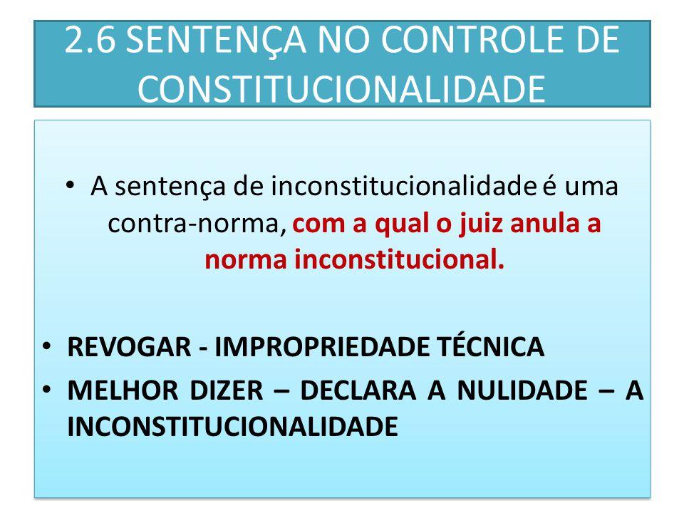 2.6 SENTENÇA NO CONTROLE DE CONSTITUCIONALIDADE A sentença de inconstitucionalidade é uma contra-norma, com a qual o juiz anula a norma inconstitucional.