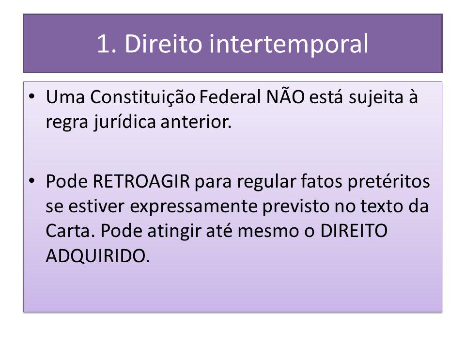 1.Direito intertemporal Uma Constituição Federal NÃO está sujeita à regra jurídica anterior.