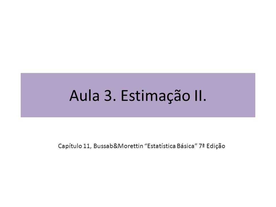 """Aula 3. Estimação II. Capítulo 11, Bussab&Morettin """"Estatística Básica"""" 7ª Edição"""