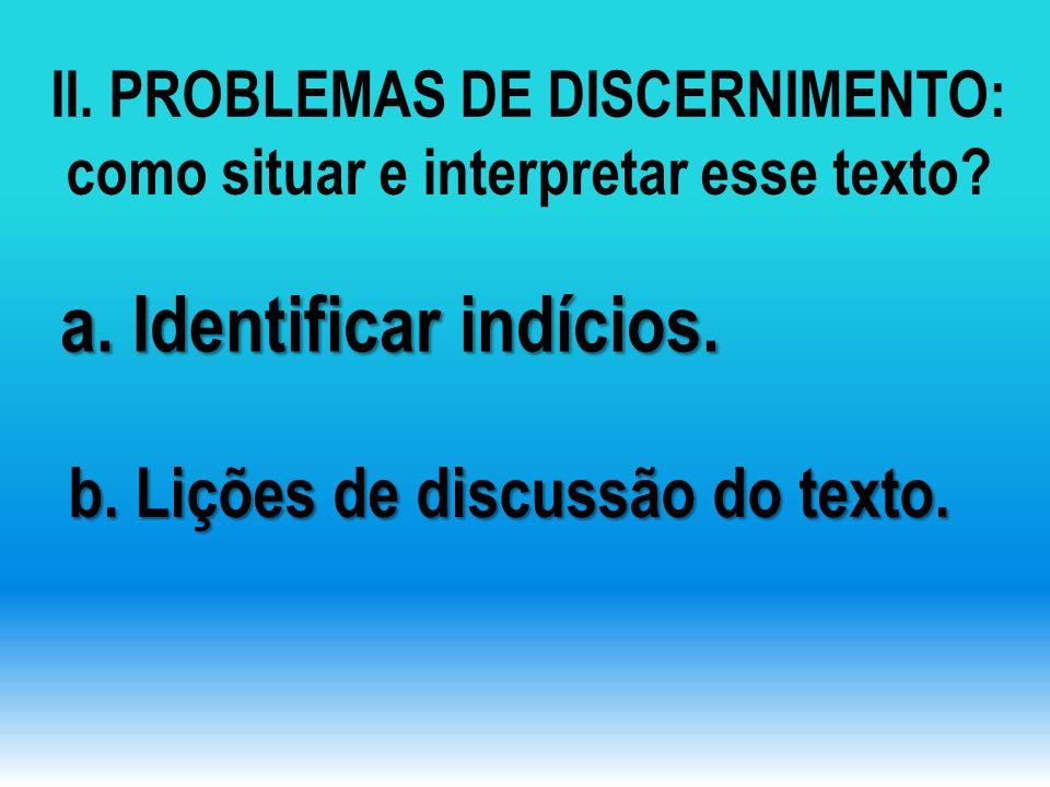 II. PROBLEMAS DE DISCERNIMENTO: como situar e interpretar esse texto? a. Identificar indícios. b. Lições de discussão do texto.
