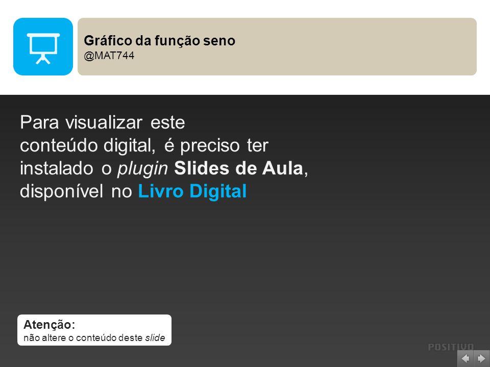 Atenção: não altere o conteúdo deste slide Para visualizar este conteúdo digital, é preciso ter instalado o plugin Slides de Aula, disponível no Livro Digital Gráfico da função seno @MAT744