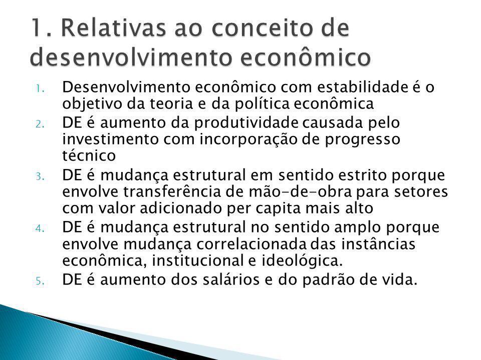 1. Desenvolvimento econômico com estabilidade é o objetivo da teoria e da política econômica 2.
