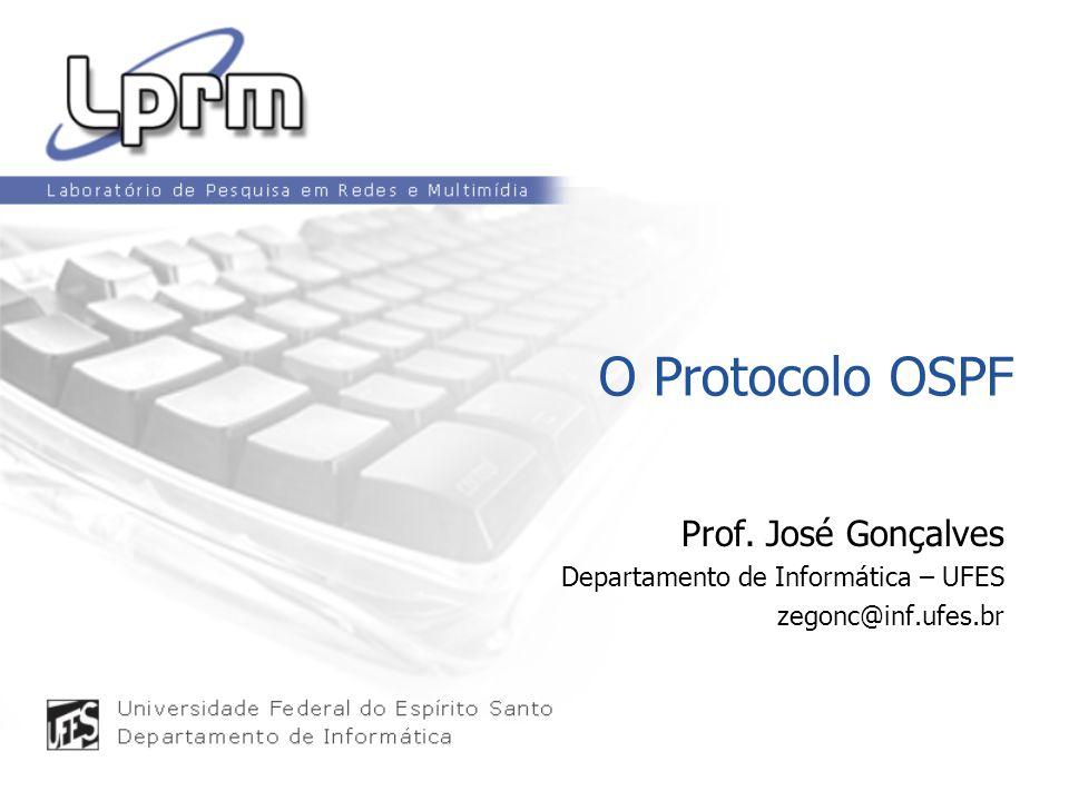O Protocolo OSPF Prof. José Gonçalves Departamento de Informática – UFES zegonc@inf.ufes.br